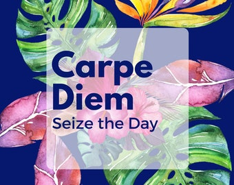 A5 Quote or Print / Carpe Diem Seize the Day