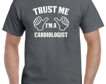 Cardiologist Shirt-Trust Me I'm A Cardiologist Gift for Him or Her Men Womens T Shirt