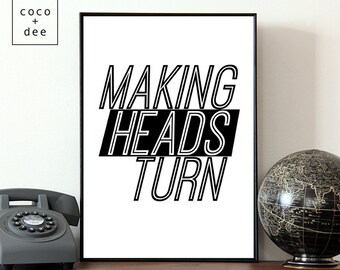 Typography print, poster, making heads turn, quote print, type poster, fashion quote, black and white art, bedroom art, office art, home art