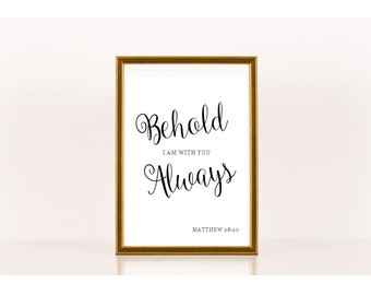 Behold I am with you always, Biblical Print, Downloadable Print, Instant Download, Printable Bible Quote, Bible Verse, Christian Art