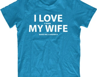 I Love My Wife Making me A Sandwich Mens T shirt Husband or Father gift for men birthday present T-shirt
