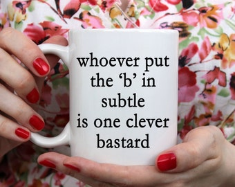 Whoever put the B in Subtle Coffee Mug | Funny Coffee Mug | Naughty Coffee Mug | 11 oz Mug 15 oz Mug | Coffee Mugs with Sayings