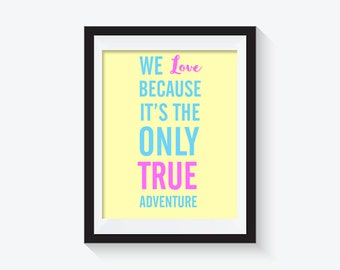 We Love Because It's The Only True Adventure- Digital Instant Download Print –Positive Quote- Inspirational Quote - 8X10