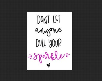 Don't Let Anyone Dull Your Sparkle - Sparkle Print - Printable Wall Art - Custom Art - Hand Lettered Print - Calligraphy
