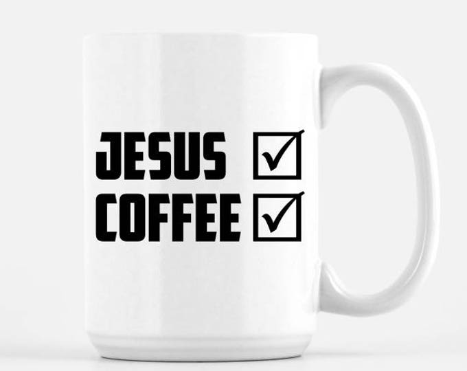 Jesus and Coffee Mug, White Ceramic Mug - 11 oz OR 15 oz