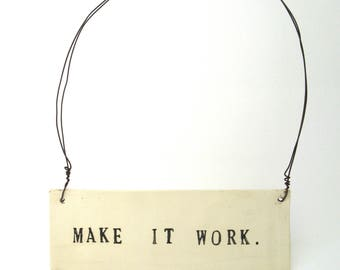 make it work  ...   inspiring tag   ...   hanging porcelain sign