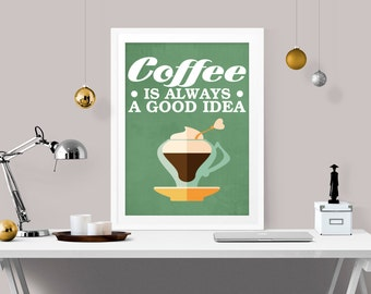 Coffee is always a good idea, Coffee kitchen decor, funny home decor, coffee art print, coffee lovers gift, living room decor, A-1081