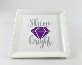 Shine Bright Like a Diamond Trinket Dish//Personalized Trinket Tray//Preppy Gift//Motivational Gift
