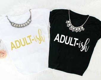 Adultish shirt, Adultish Tee, Gift for Her, Adultish Tshirt, Adult-ish, Adultish, Adultish T Shirt, Mom Life Shirt, Mom Life Shirt, Mom life