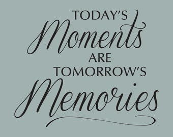 Today's Moments are Tomorrow's Memories Wall Decal
