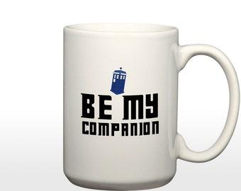 Be My Companion (blue) Dr Who inspired 15 oz. Coffee Mug