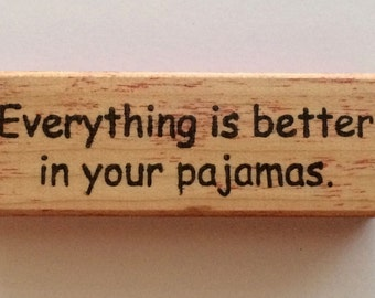 Rubber Stamp - Everything Is Better In Your Pajamas -  Funny Jammies Quote Humor Greeting - Altered Attic - 00356 - Mounted