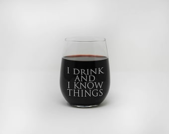 I Drink and I Know Things, Stemless Wine Glass, Personalized Gift, Custom Engraved Wine Glass, Custom Stemless Wine Glasses --27358-SWG1-028