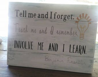 """Hand painted wood sign """"Tell me and I forget. Teach me and I remember. Involve me and I learn."""" quote by Benjamin Franklin"""