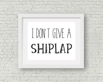 I Don't Give a Shiplap Print | Farmhouse Print | Digital Print | Wall Art | Instant Download