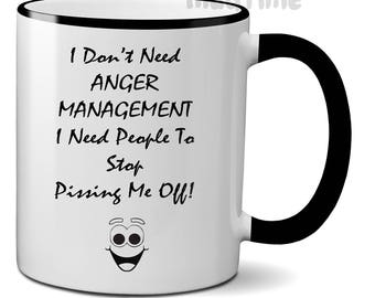 I Don't Need Anger Management - Funny Mug Cup Ceramic 330ml - Nice Gift Office