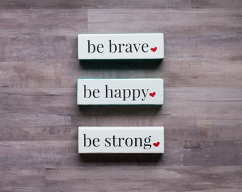Be Strong, Be Brave, Be Happy, Be Kind, Be Humble Daily Reminder Block, Desk or Shelf Sign, Inspirational Sign, Personalized Home Decor