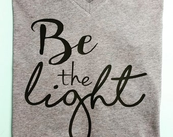 Be the LIGHT  {Woman's Tee}