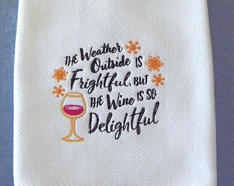 The Weather Outside Is Frightful But The Wine Is So Delightful Embroidered Kitchen Towel