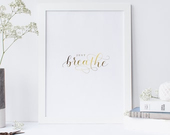 Just Breathe Gold Foil Print - Modern Calligraphy Print Home Decor Typographic Art Print Poster Wall Art Inspiration Motivation Quote