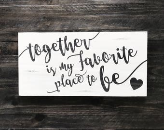 Together is my favorite place to be wood sign, wedding gift, anniversary gift, love quote sign, love sign, wall art quotes