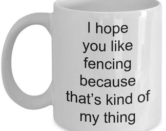 Funny Fencing Mug- I hope you like fencing that's my kind of thing| Gift for Fencers|Funny coffee Cup| Epee fencing| Saber Fencing| Coach