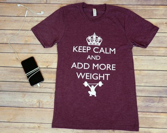 Keep Calm and Add More Weight, Men's Workout Shirt, Crossfit, Funny Workout Shirt, Workout Gifts For Him, Gym Shirt, Fitness Gift, Keep Calm