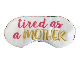 Tired as a Mother Sleep Eye Mask Mother's Day Gift New Mom