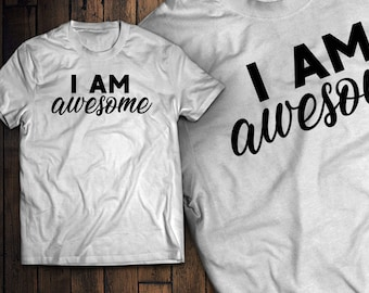 I Am Awesome Self Motivation Shirt!