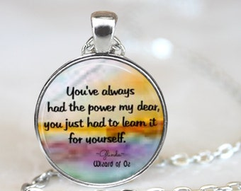 You Always Had The Power My Dear..Wizard of Oz...Glinda..Inspirational Quote..Pendant, Necklace or Key Ring
