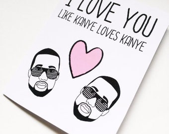 "Kanye card  ""I love you like Kanye loves Kanye"" card-Funny Kanye card- card for boyfriend- card for girlfriend"