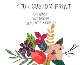 Your Own Custom Print! Send Me A Message To Design Your Own Print