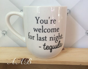 You're Welcome, Mug for Tea, Tequila Cup, Coffee Mug, Statement Mug, Quote Mug,  Funny Mug, Tea Cup, Gag Gift, Gift For Her