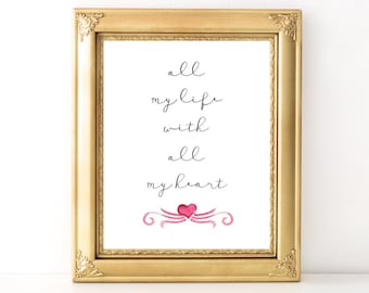 All My Heart Print / Every Day Spirit / Anniversary Gift / Wedding Table Decor / Engagement Decor / Love Quote / Valentines Day Print