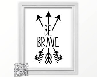 Arrow Wall Decor, Be Brave Sign, Be Brave, Be Brave Print, Arrow Decor, Arrow Sign, Arrow Print, Courage Art, Tribal Arrow : A0332