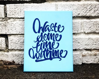 Waste Some Time With Me Canvas