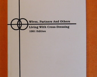 Wives, Partners and Others Living with Cross-Dressing, 1991 Edition by Jan Dixon and  Diane Dinxon (eds.)