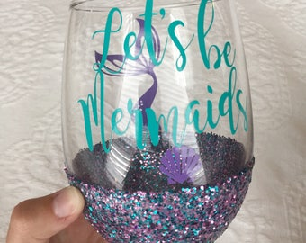 Let's Be Mermaids Glitter Dipped Wine Glass// Mermaid Water Glitter Dipped Wine Glass // Mermaid Wine Glass // Glitter Wine glass