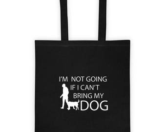 Tote bag I am not Going If I can't Bring My Dog