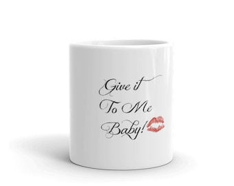 Give it to me baby mug