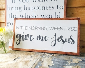 In the Morning When I Rise Give Me Jesus- Give Me Jesus- Biblical Wall Art- Inspirational- Religious Gifts- Housewarming Gift- Jesus- Gift