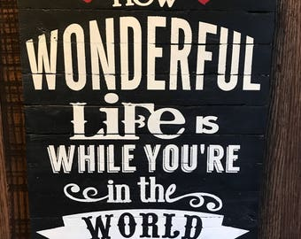 How Wonderful Life Is...Elton Johns beautiful song lyrics made into a chalkboard looking wooden sign