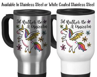 Travel Mug, Id Rather Be A Unicorn, Unicorn Art, Unicorn Mug, Unicorn Lover, Unicorn Meme, Magical Unicorn, Stainless Steel 14 oz, Gift Idea