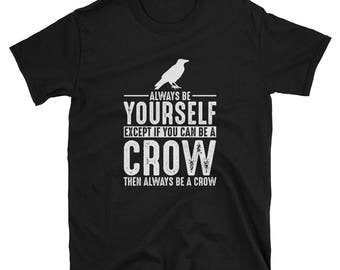 Crow Shirt - Always Be Yourself - Crow Gift T-Shirt Spirit Animal