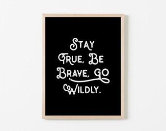 Stay True, Be Brave, Go Wildly on Black Nursery Art. Nursery Wall Art. Nursery Prints. Boy Wall Art. Be Brave Wall Art. Stay True Wall Art.