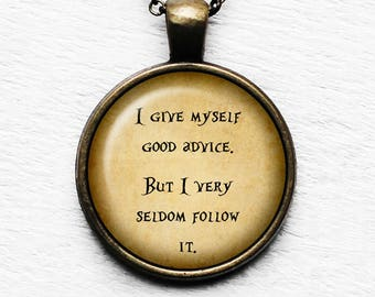 """Alice in Wonderland """"I give myself good advice, but I very seldom follow it."""" Pendant & Necklace"""