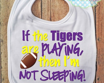 If the Tigers are playing then I'm not sleeping Bib - LSU Tigers - Football - Baby Fan Gear