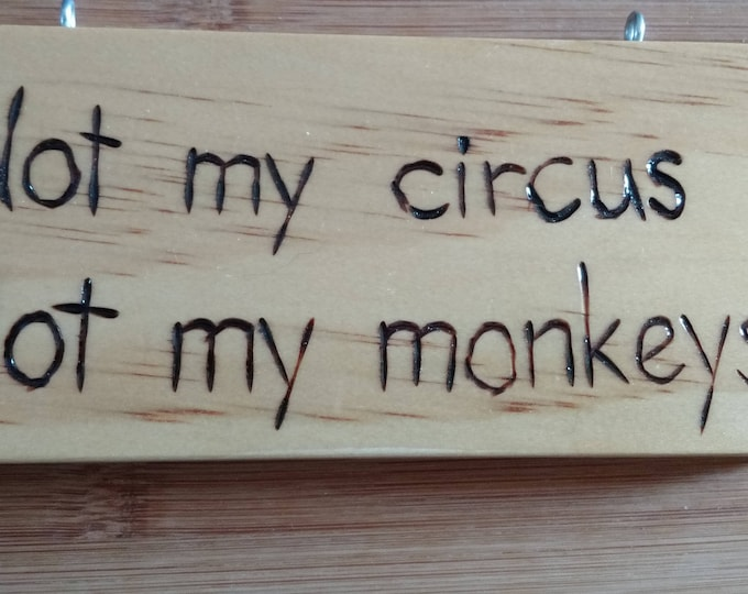 Hand-Burned Wooden Sign - Not My Circus