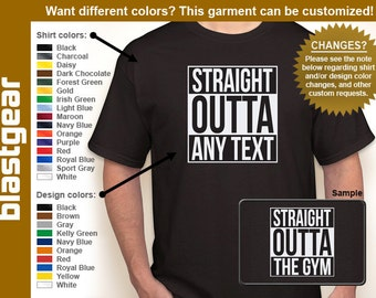 Straight Outta Any Text custom T-shirt — Any color/size - Adult S, M, L, XL, 2XL, 3XL, 4XL, 5XL