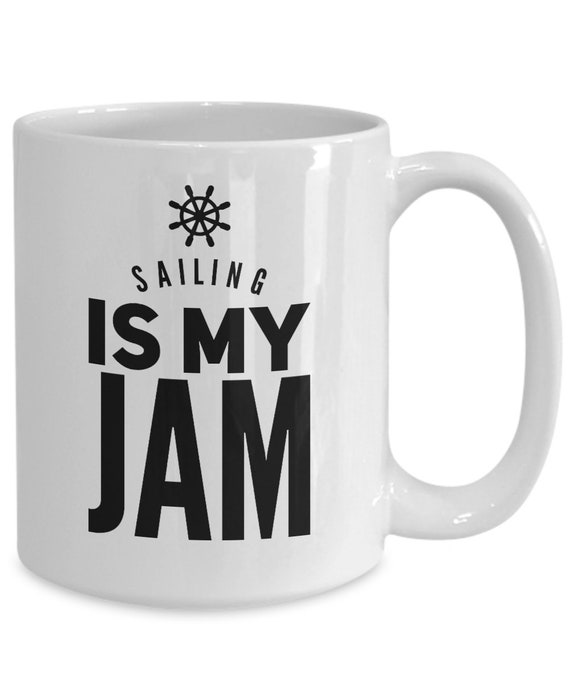 Gifts for sailing enthusiasts - sailing is my jam - sailing coffee mug tea cup